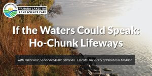 Yahara Lakes 101 - If the Waters Could Speak: Ho-Chunk Lifeways over calm lake with grassy shoreline